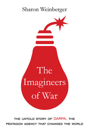 The Imagineers of War by Sharon Weinberger
