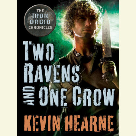 Two Ravens and One Crow: An Iron Druid Chronicles Novella by Kevin Hearne