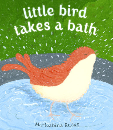 Little Bird Takes a Bath by Marisabina Russo