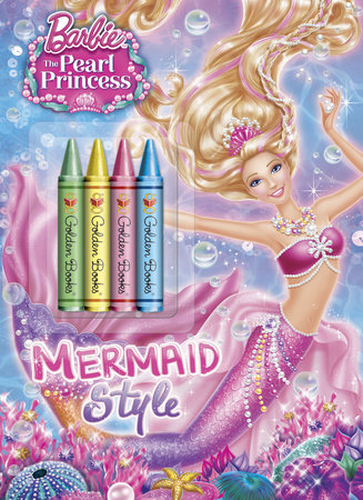 Mermaid Style (Barbie: The Pearl Princess) by Mary Man-Kong