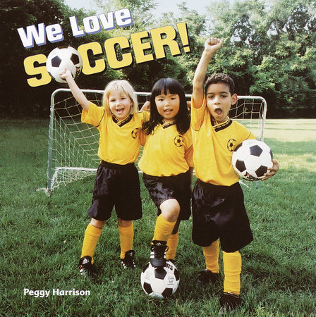 We Love Soccer! by Peggy Harrison