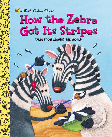 How the Zebra Got Its Stripes by Golden Books and Ron Fontes