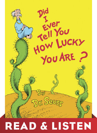 Did I Ever Tell You How Lucky You Are? Read & Listen Edition by Dr. Seuss
