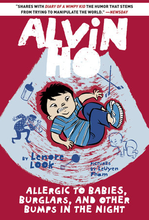 Alvin Ho: Allergic to Babies, Burglars, and Other Bumps in the Night by Lenore Look; illustrated by LeUyen Pham