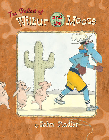 The Ballad of Wilbur and the Moose by John Stadler
