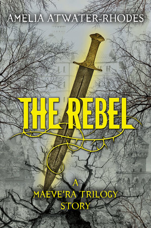 The Rebel by Amelia Atwater-Rhodes