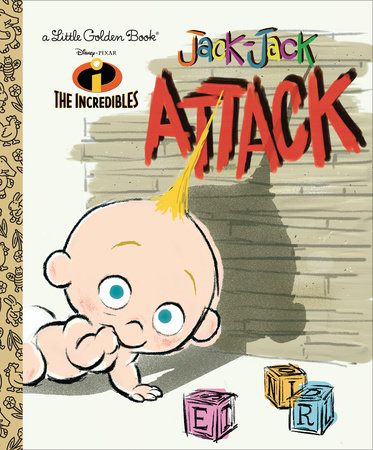 Jack-Jack Attack (Disney/Pixar The Incredibles) by Mark Andrews and Krista Swager