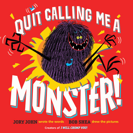 Quit Calling Me a Monster! by Jory John