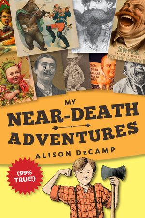 My Near-Death Adventures (99% True!) by Alison DeCamp