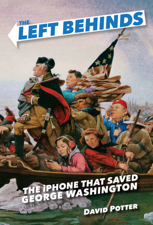 The Left Behinds: The iPhone that Saved George Washington by David Potter