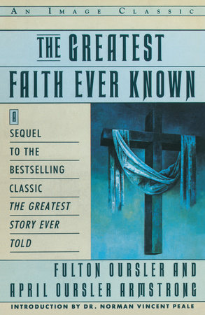 The Greatest Faith Ever Known by Fulton Oursler