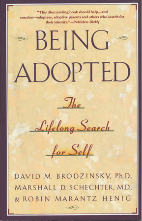BEING ADOPTED by David M. Brodzinsky, Marshall D. Schecter and Robin Marantz Henig