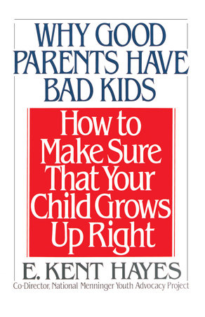 Why Good Parents Have Bad Kids by E. Kent Hayes