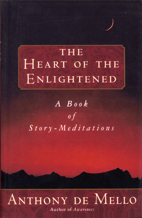 Heart of the Enlightened by Anthony De Mello