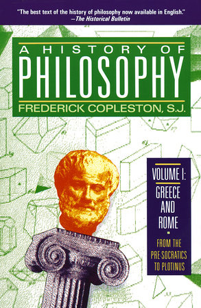 A History of Philosophy, Volume 1: Greece and Rome by Frederick Copleston
