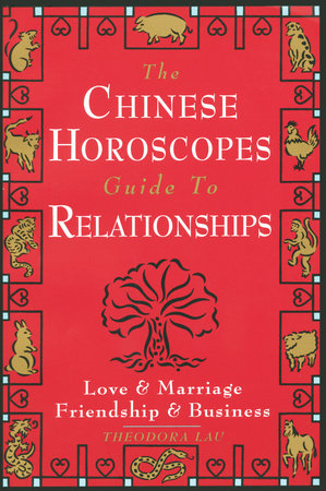 The Chinese Horoscopes Guide to Relationships by Theodora Lau