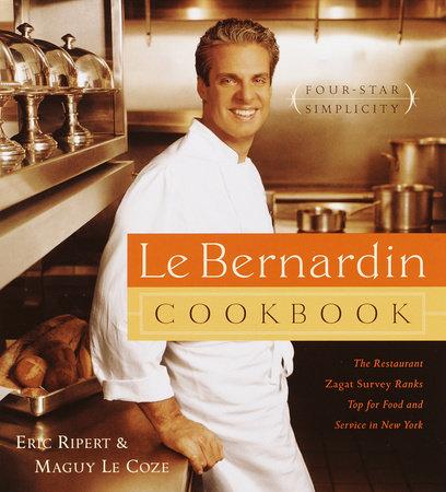 Le Bernardin Cookbook by Eric Ripert and Maguy Le Coze