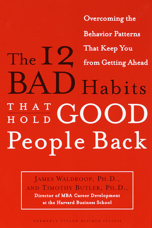 The 12 Bad Habits That Hold Good People Back by James Waldroop, Ph.D. and Timothy Butler, Ph.D.