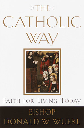 The Catholic Way by Bishop Donald Wuerl