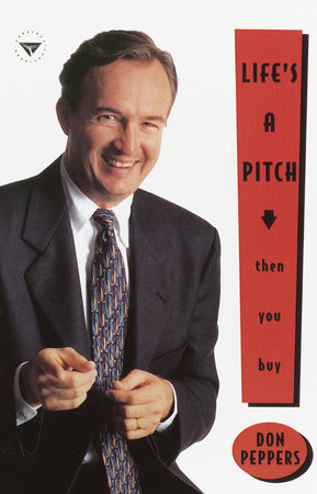 Life's A Pitch...Then You Buy by Don Peppers