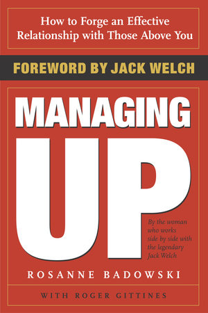 Managing Up by Rosanne Badowski and Roger Gittines