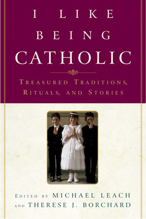 I Like Being Catholic by Michael Leach and Therese J. Borchard