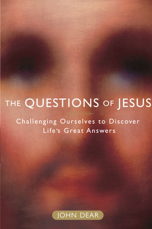 The Questions of Jesus by John Dear