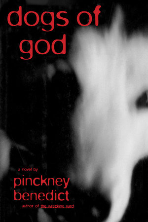 Dogs of God by Pinckney Benedict