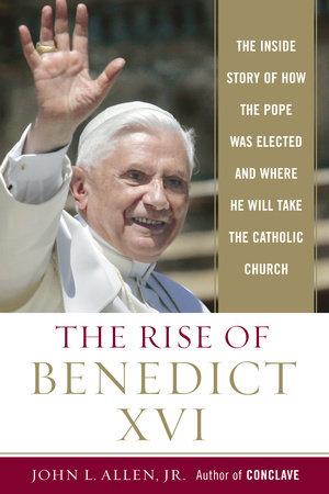 The Rise of Benedict XVI by John L. Allen, Jr.
