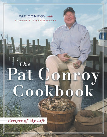 The Pat Conroy Cookbook by Pat Conroy and Suzanne Williamson Pollak