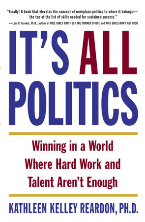 It's All Politics by Kathleen Kelly Reardon Ph.D.