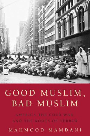 Good Muslim, Bad Muslim by Mahmood Mamdani