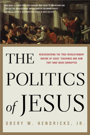 The Politics of Jesus by Obery Hendricks