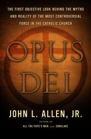 Opus Dei by John L. Allen, Jr.