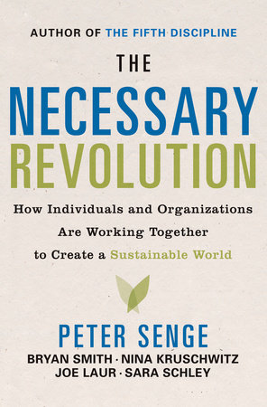 The Necessary Revolution by Peter M. Senge, Bryan Smith, Nina Kruschwitz, Joe Laur and Sara Schley