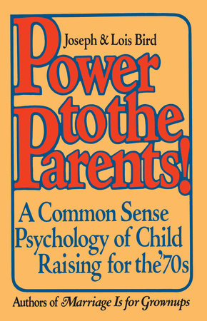 Power to the Parents! by Joseph Bird and Lois Bird