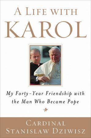 A Life with Karol by Cardinal Stanislaw Dziwisz