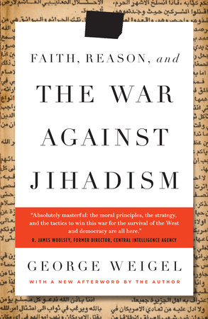 Faith, Reason, and the War Against Jihadism by George Weigel