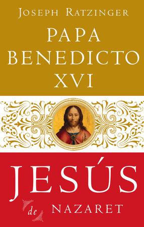 Jesús De Nazaret by Joseph Ratzinger and Papa Benedicto XVI