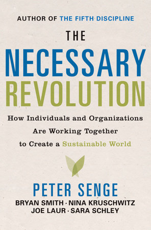 The Necessary Revolution by Peter M. Senge, Bryan Smith, Nina Kruschwitz, Joe Laur and Sara Schley