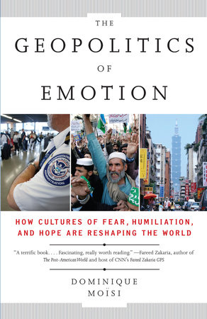 The Geopolitics of Emotion by Dominique Moisi