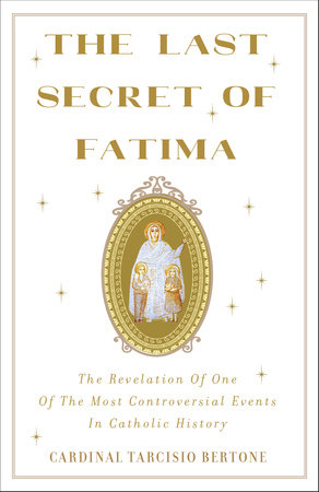 The Last Secret of Fatima by Cardinal Tarcisio Bertone