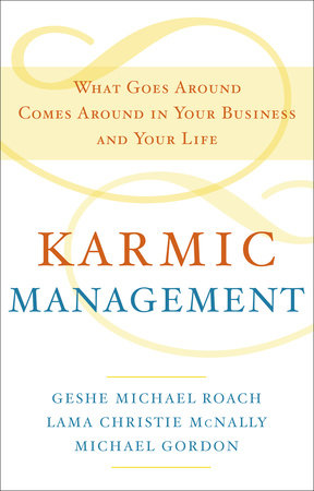 Karmic Management by Geshe Michael Roach, Lama Christie McNally and Michael Gordon