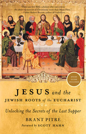 Jesus and the Jewish Roots of the Eucharist by Brant Pitre