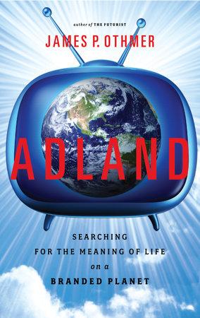 Adland by James P. Othmer