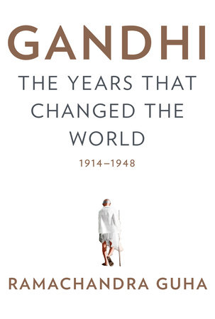 gandhi the years that changed the world 1914 1948 by ramachandra