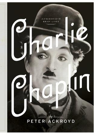 Charlie Chaplin by Peter Ackroyd