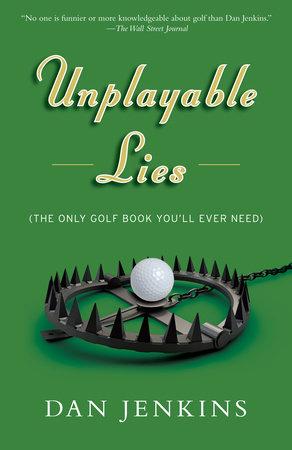 Unplayable Lies by Dan Jenkins