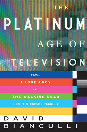 The Platinum Age of Television by David Bianculli