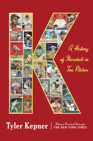 K: A History of Baseball in Ten Pitches